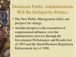 dominant public administration will be defined by politics7