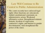 law will continue to be central to public administration11
