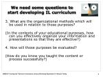 we need some questions to start developing il curriculum1