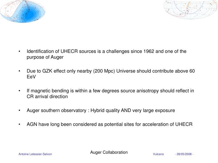 Identification of UHECR sources is a challenges since 1962 and one of the purpose of Auger