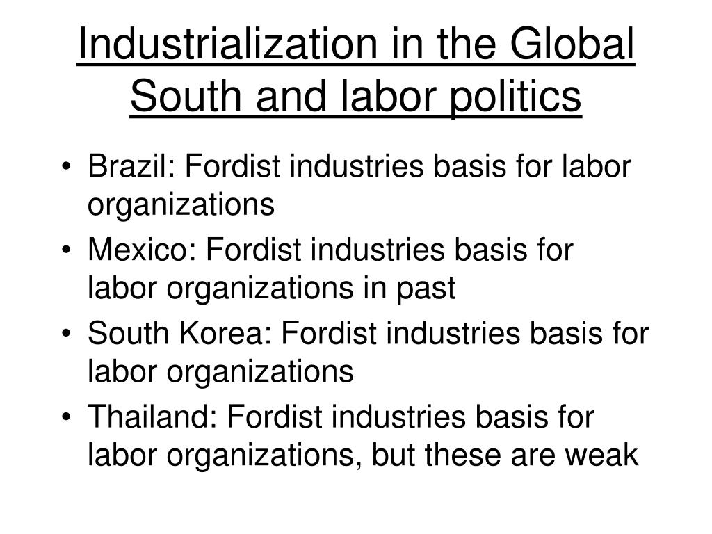 Industrialization in the Global South and labor politics
