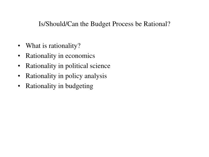 Is should can the budget process be rational