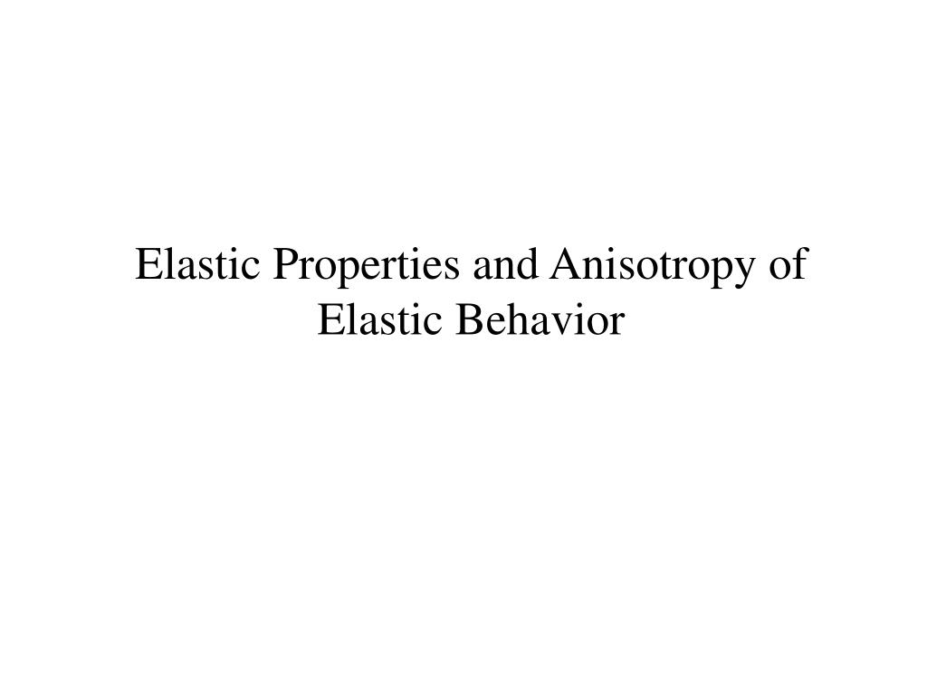 elastic properties and anisotropy of elastic behavior l.