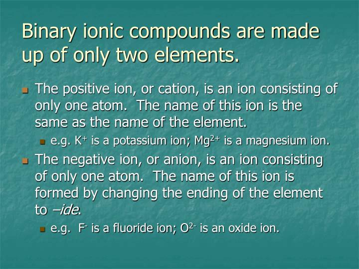 Binary ionic compounds are made up of only two elements