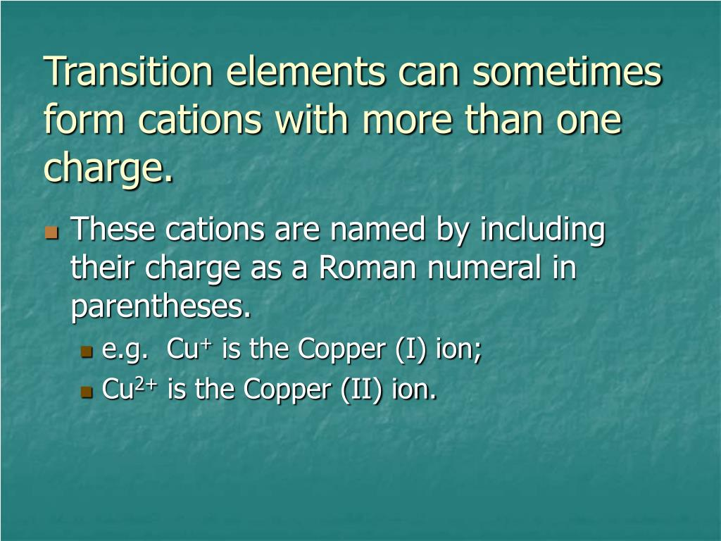 Transition elements can sometimes form cations with more than one charge.