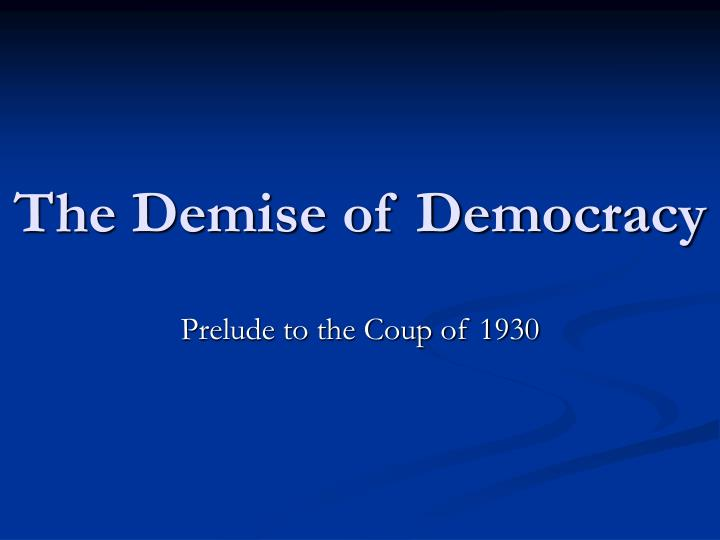 The demise of democracy