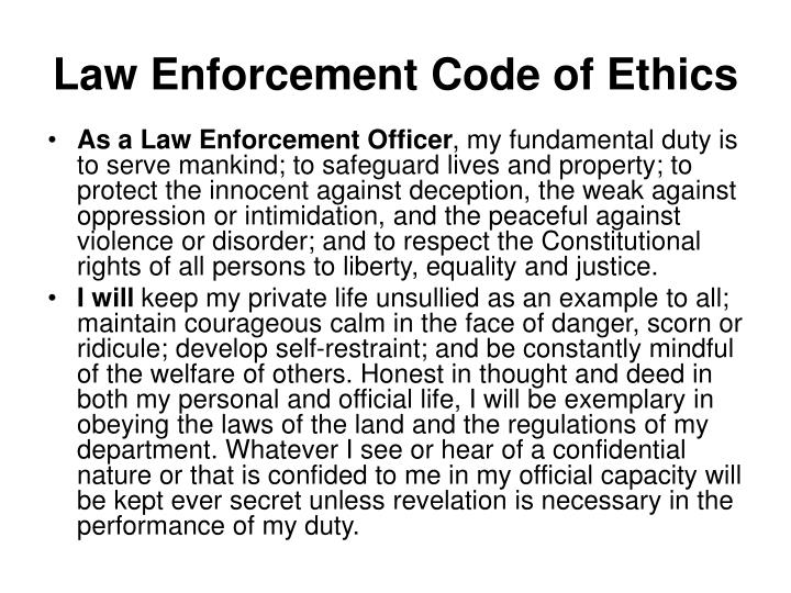 law enforcement ethics and professional code of conduct The law enforcement code of ethics on the iacp web page serves the same purpose as the comparable code of ethics for many other public servant agencies.
