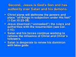 second jesus is god s son and has authority over satan and his demons