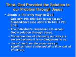 third god provided the solution to our problem through jesus