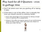 play hard for all 4 quarters even in garbage time
