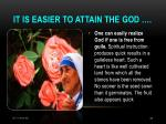 it is easier to attain the god
