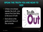 speak the truth you are near to god