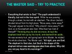 the master said try to practice