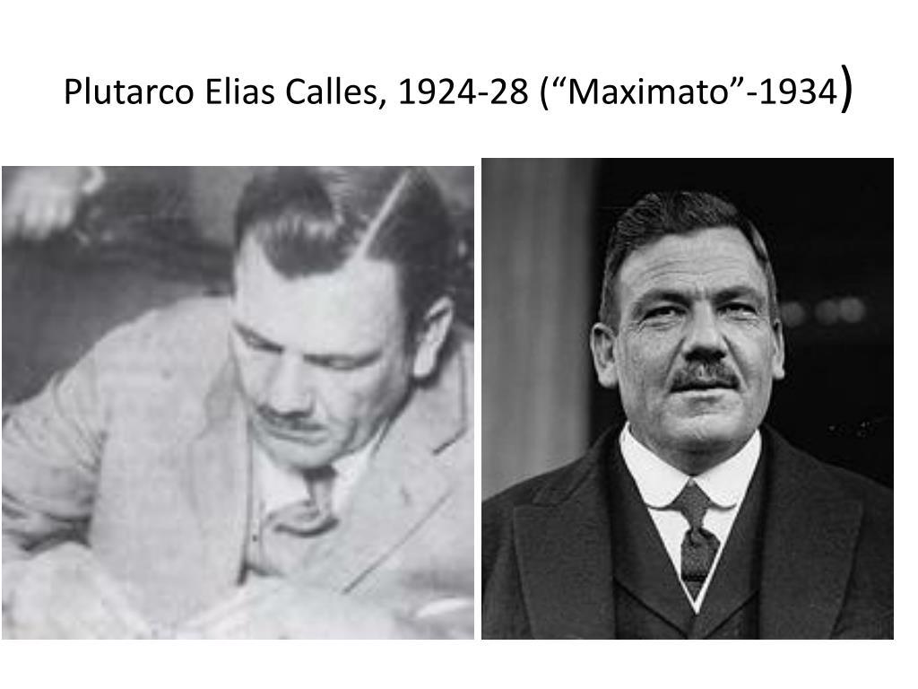 "Plutarco Elias Calles, 1924-28 (""Maximato""-1934"