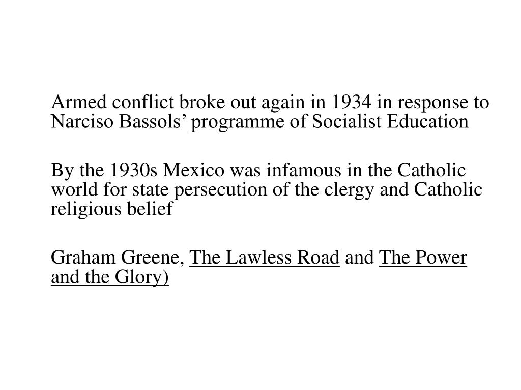 Armed conflict broke out again in 1934 in response to Narciso Bassols' programme of Socialist Education