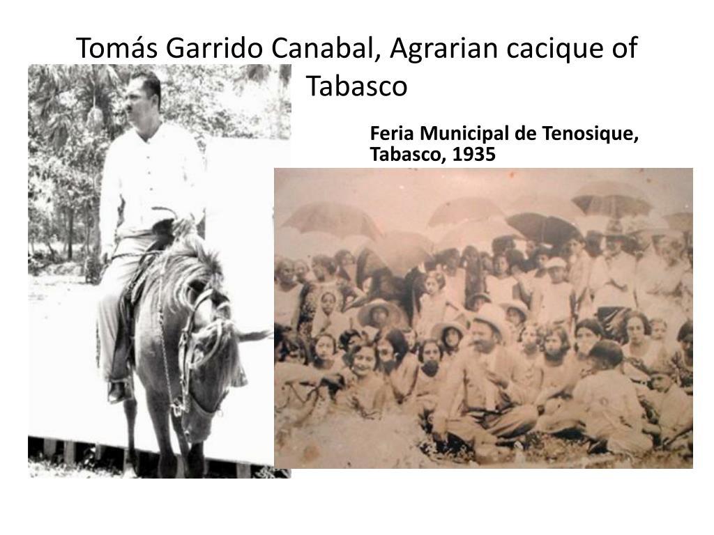 Tomás Garrido Canabal, Agrarian cacique of Tabasco