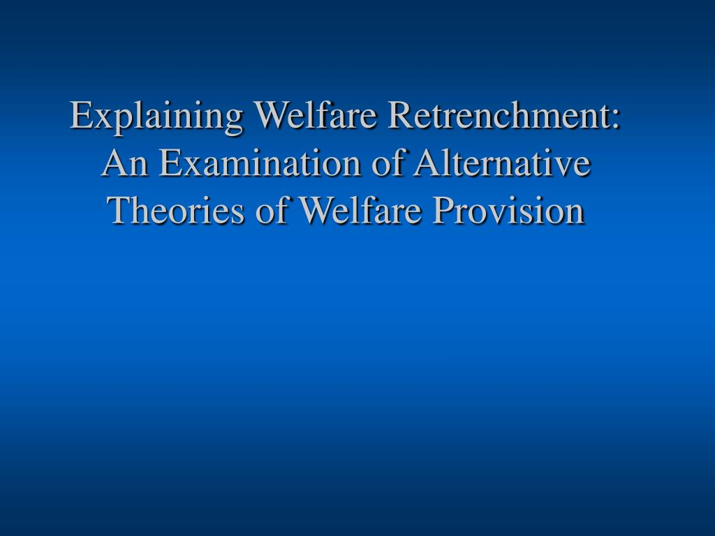 Explaining Welfare Retrenchment: An Examination of Alternative Theories of Welfare Provision
