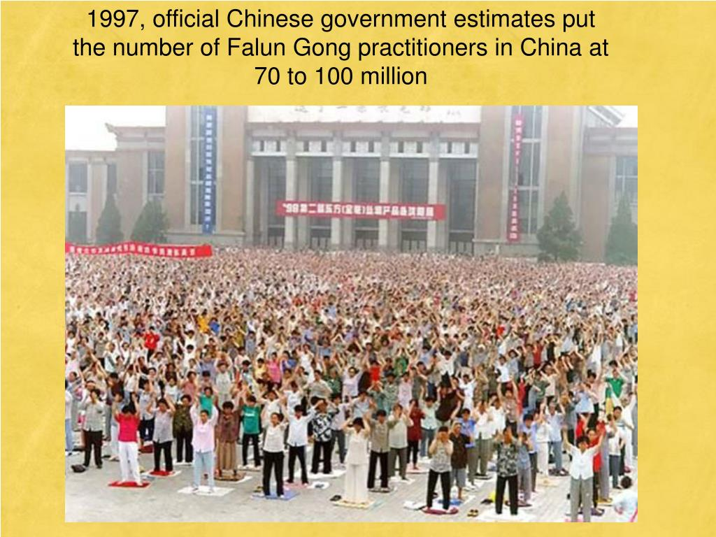 1997, official Chinese government estimates put the number of Falun Gong practitioners in China at 70 to 100 million