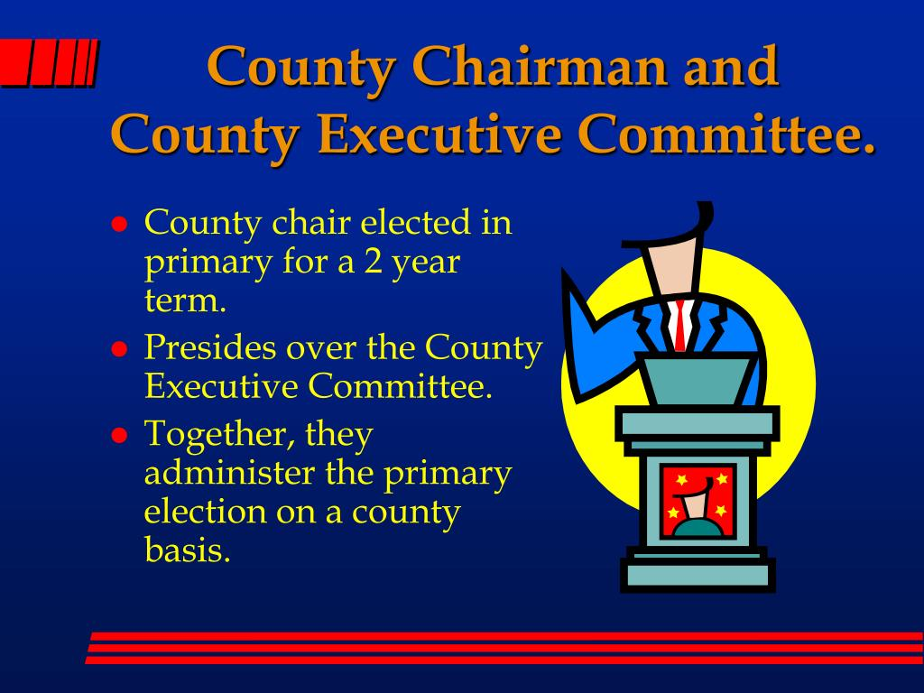 County Chairman and County Executive Committee.