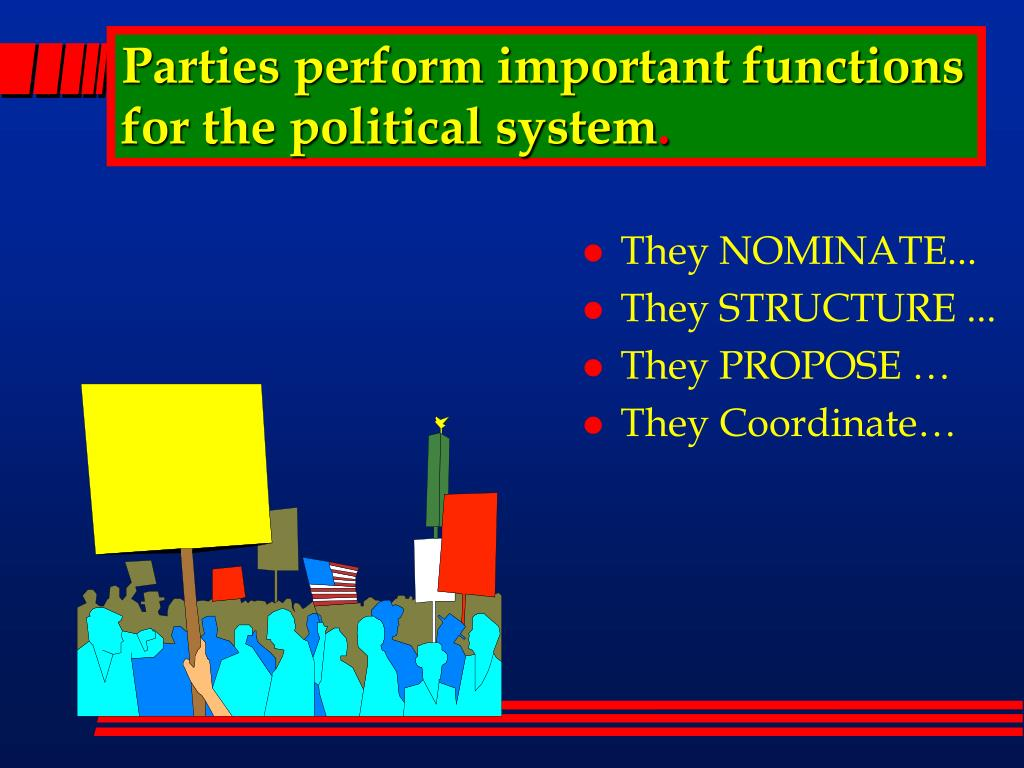 Parties perform important functions for the political system