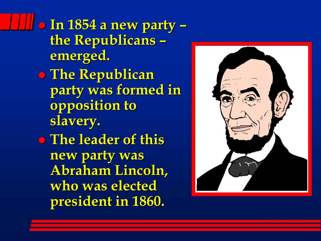 In 1854 a new party – the Republicans – emerged.