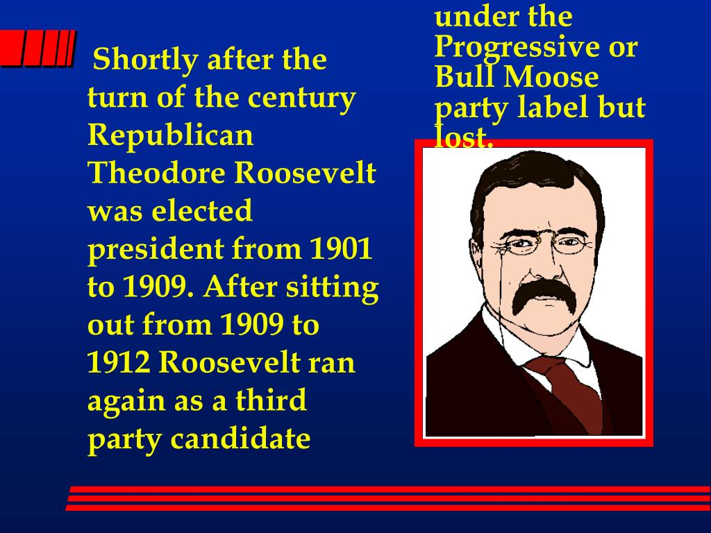 under the Progressive or Bull Moose party label but lost.