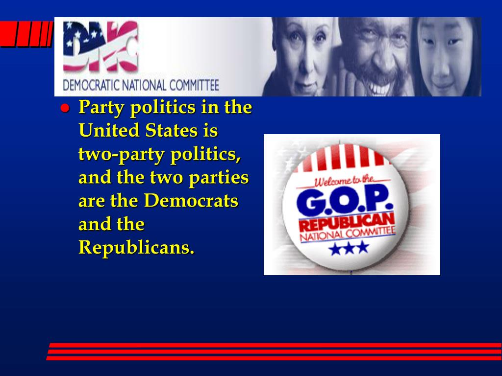 Party politics in the United States is two-party politics, and the two parties are the Democrats and the Republicans.