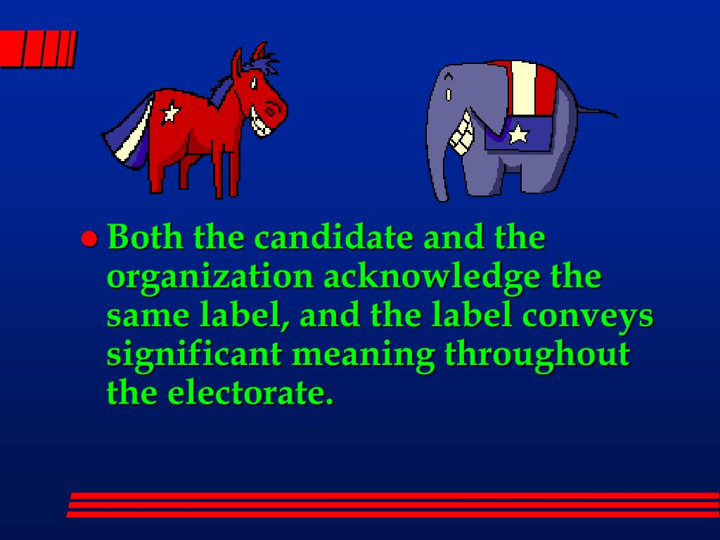 Both the candidate and the organization acknowledge the same label, and the label conveys significant meaning throughout the electorate.
