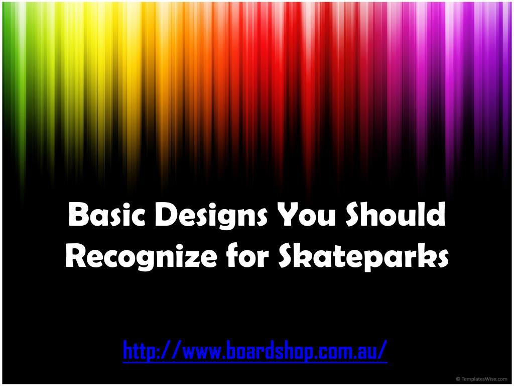 basic designs you should recognize for skateparks l.