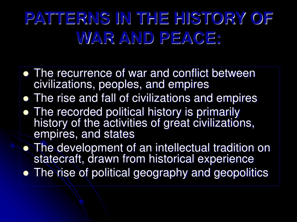 PATTERNS IN THE HISTORY OF WAR AND PEACE: