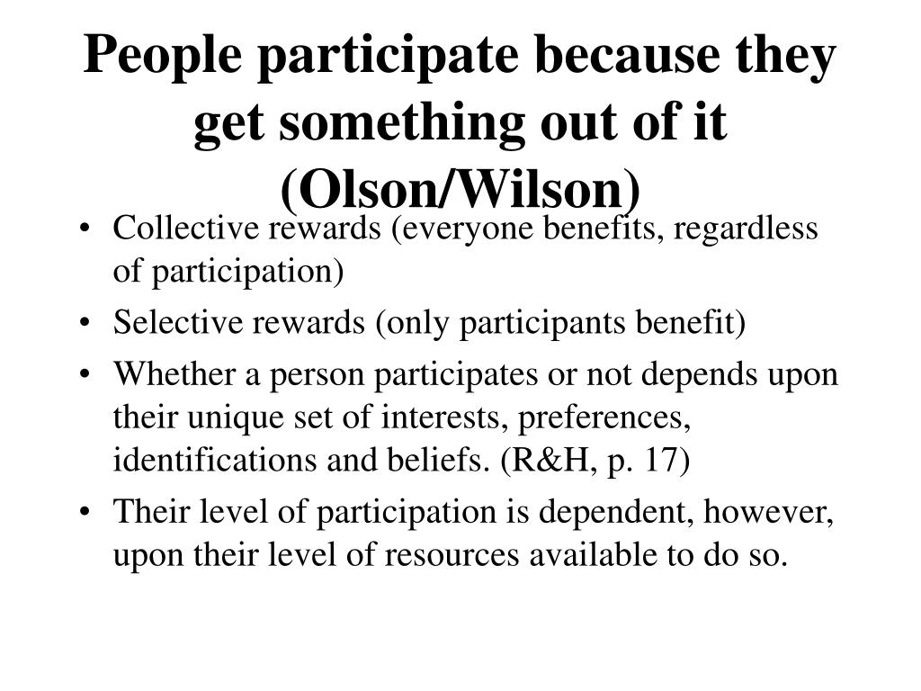 People participate because they get something out of it (Olson/Wilson)