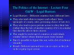 the politics of the internet lecture four g w legal barriers