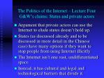 the politics of the internet lecture four g w s claims states and private actors