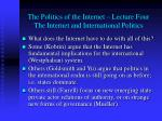 the politics of the internet lecture four the internet and international politics10