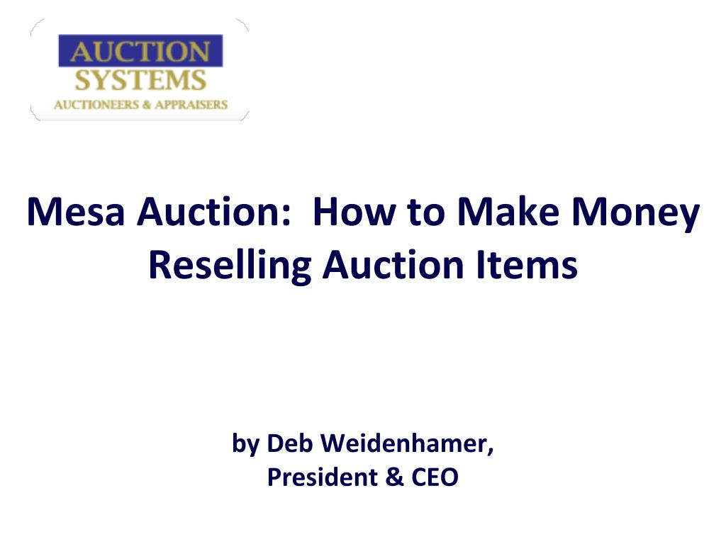 mesa auction how to make money reselling auction items by deb weidenhamer president ceo l.