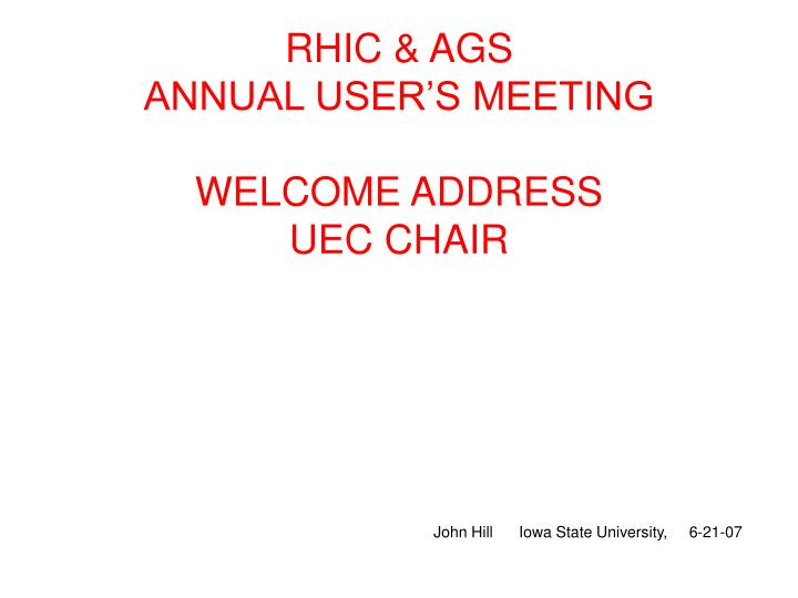 Rhic ags annual user s meeting welcome address uec chair