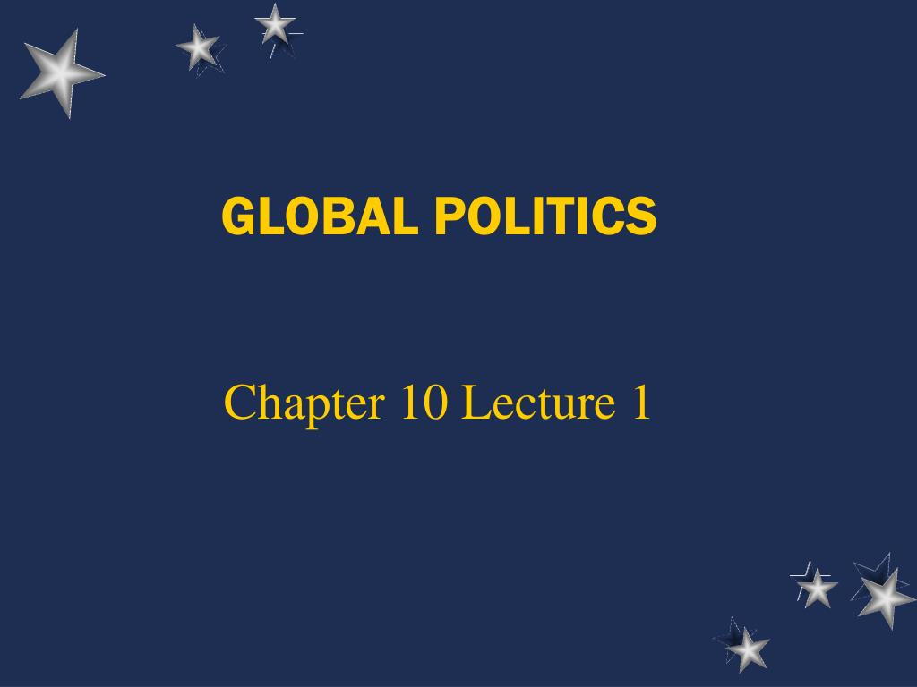 global politics chapter 10 lecture 1 l.