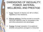 dimensions of inequality power material wellbeing and prestige