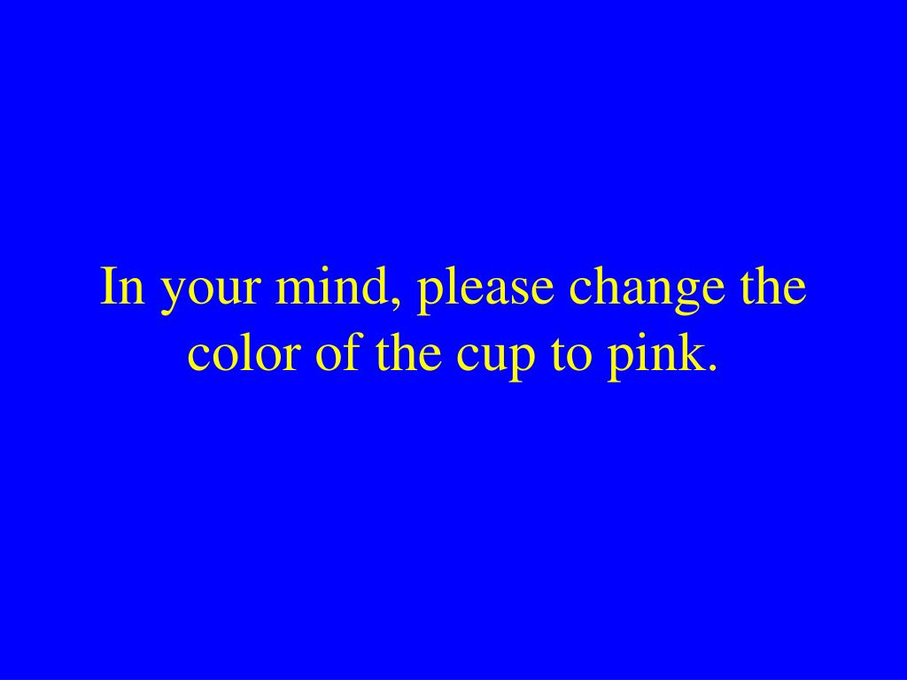 In your mind, please change the color of the cup to pink.