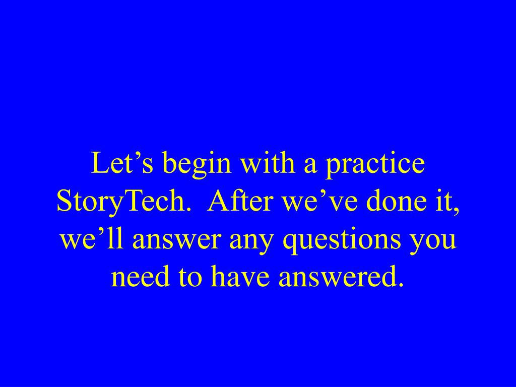 Let's begin with a practice StoryTech.  After we've done it,