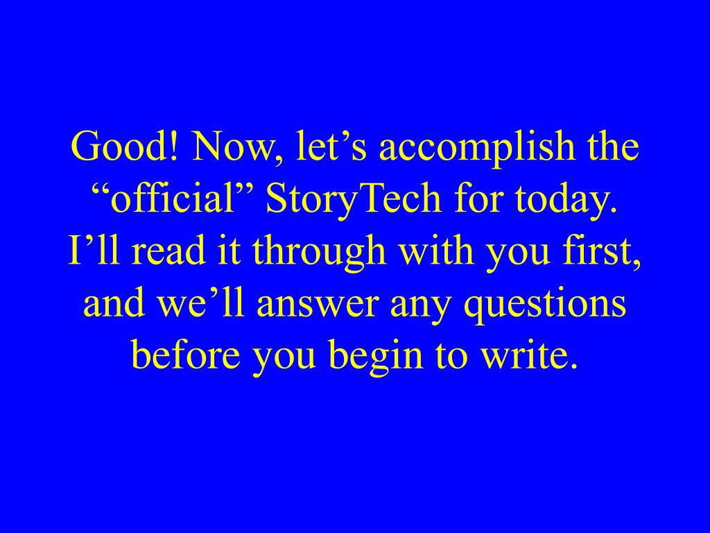"Good! Now, let's accomplish the ""official"" StoryTech for today."