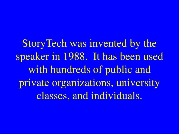 StoryTech was invented by the speaker in 1988.  It has been used with hundreds of public and private...