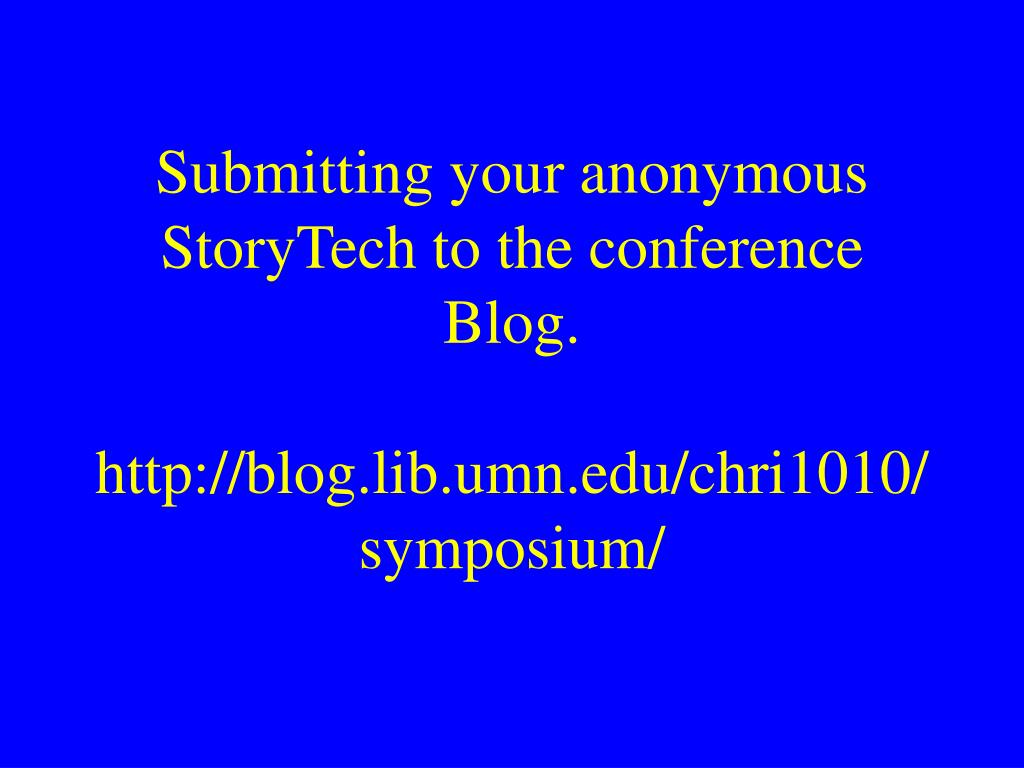 Submitting your anonymous StoryTech to the conference Blog.