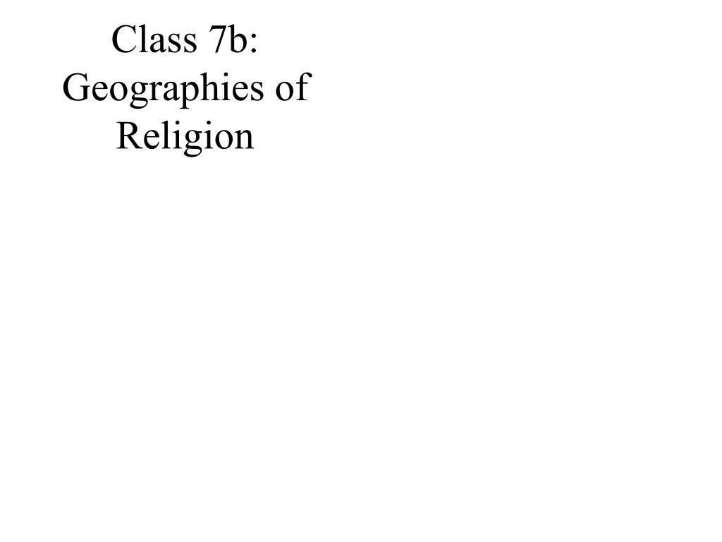 Class 7b: Geographies of Religion