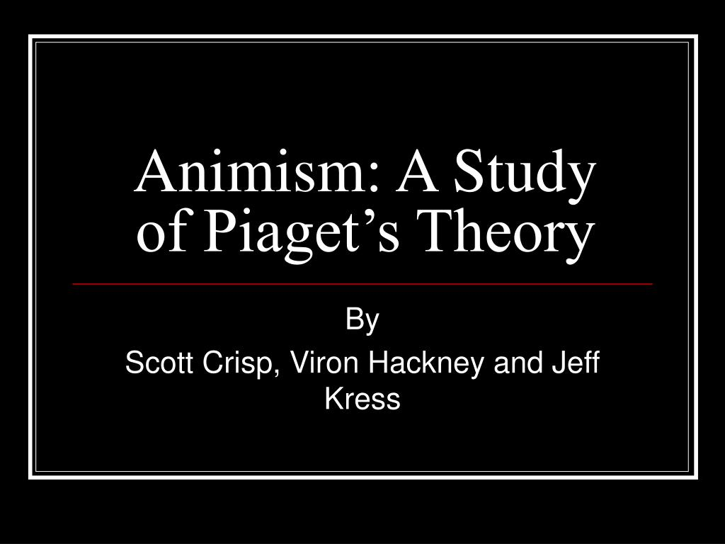 animism a study of piaget s theory l.