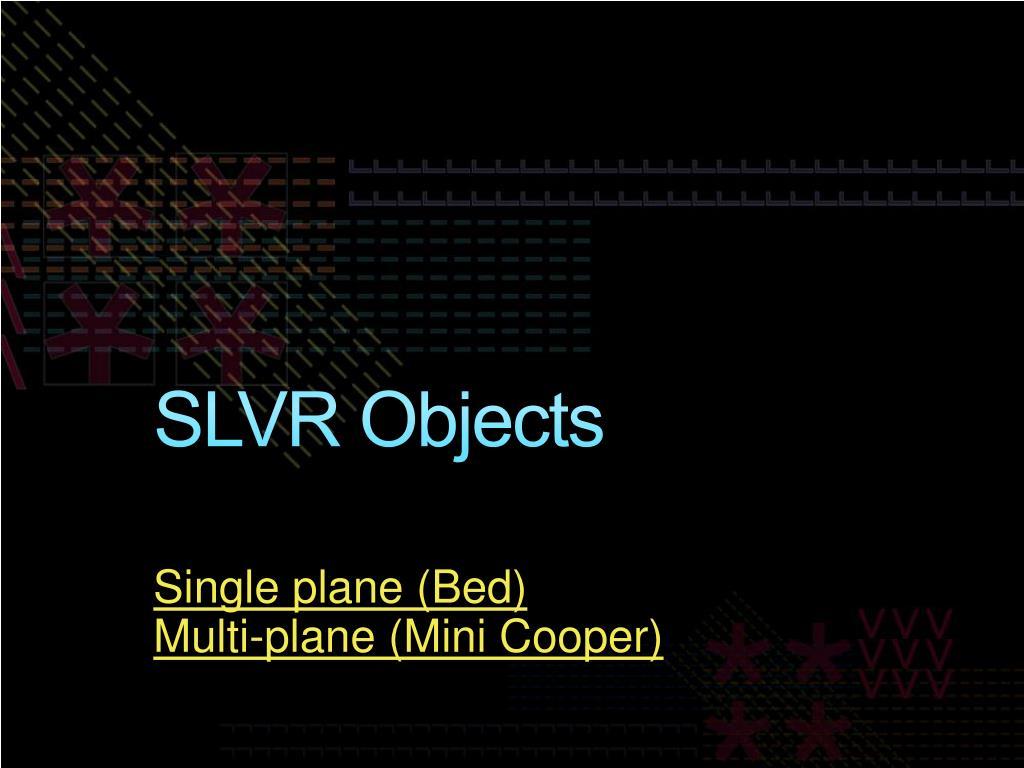 SLVR Objects
