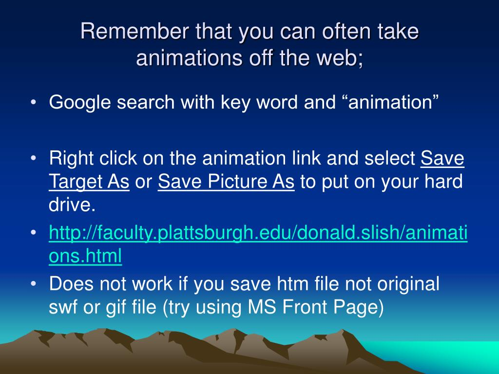 Remember that you can often take animations off the web;