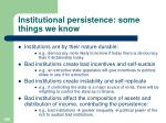 institutional persistence some things we know