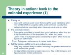 theory in action back to the colonial experience 1