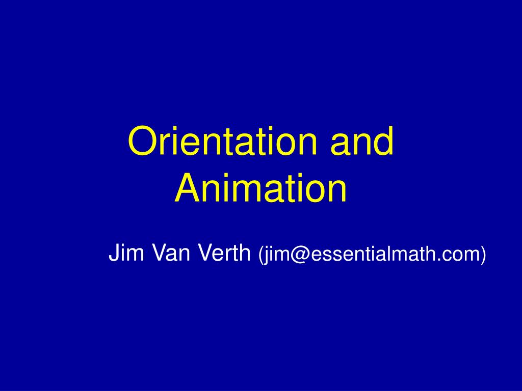 Orientation and Animation